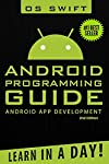 #1 Best Seller! - Learn to Program Android Apps - in a Day! 2nd Edition What can this book do for you? Android: Programming Guide: Android App Development - Learn in a Day teaches you everything you need to become an Android App Developer from scratc...