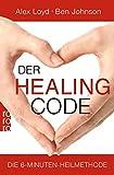Der Healing Code: Die 6-Minuten-Heilmethode - Alex Loyd, Ben Johnson
