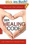 Der Healing Code: Die 6-Minuten-Heilm...