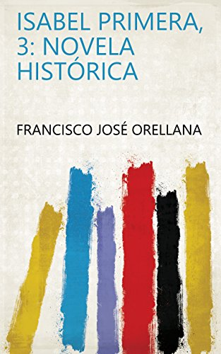 Isabel Primera, 3: novela histórica eBook: Francisco José Orellana ...