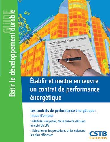 Etablir et mettre en oeuvre un contrat de performance énergétique : Les contrats de performance énergétique, mode d'emploi par Paol Roudaut