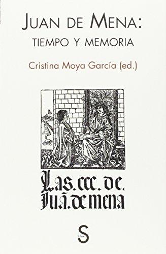 Juan De Mena: Tiempo Y Memoria por Cristina Moya García (ed.)