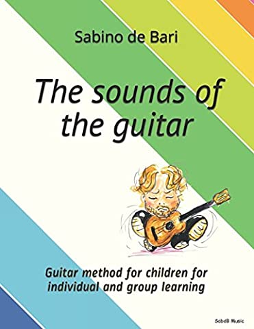 The sounds of the guitar: Guitar method for children for individual and group learning