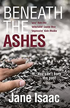 DI Will Jackman 2: Beneath the Ashes. Shocking. Page-Turning. Crime Thriller with DI Will Jackman (The DI Will Jackman series) by [Isaac, Jane]