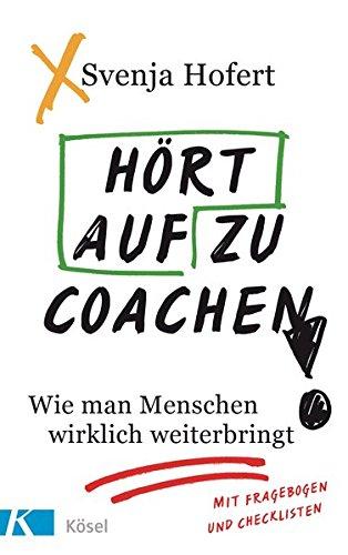 Hört auf zu coachen!: Wie man Menschen wirklich weiterbringt