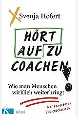 Hört auf zu coachen!: Wie man Menschen wirklich weiterbringt Broschiert
