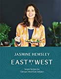 East by West: Simple Recipes for Ultimate Mind-Body Balance: Simple Ayurvedic Recipes for Ultimate Mind-Body Balance
