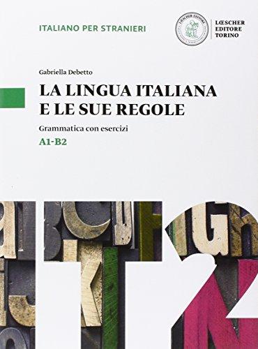 La lingua italiana e le sue regole. Grammatica della lingua italiana con esercizi. Livello A1-B2