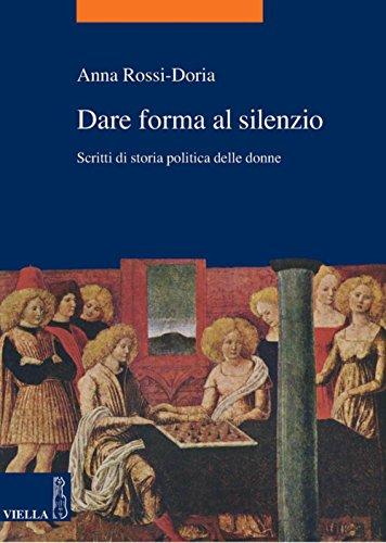 dare-forma-al-silenzio-scritti-di-storia-politica-delle-donne-la-storia-temi