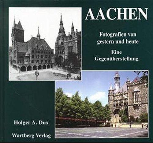 Aachen. Gestern und heute. Eine Gegenüberstellung