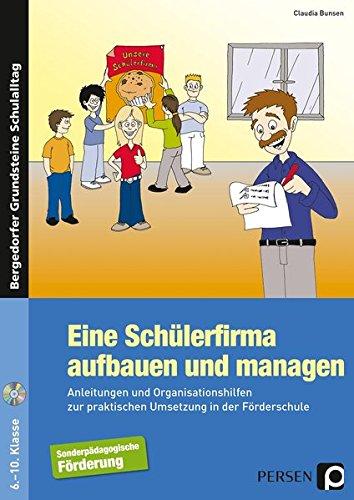 Eine Schülerfirma aufbauen und managen: Anleitungen und Organisationshilfen zur praktischen Umsetzung in der Förderschule. 6.-10. Klasse
