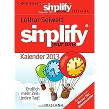 Simplify your time Kalender 2013: Endlich mehr Zeit - jeden Tag!