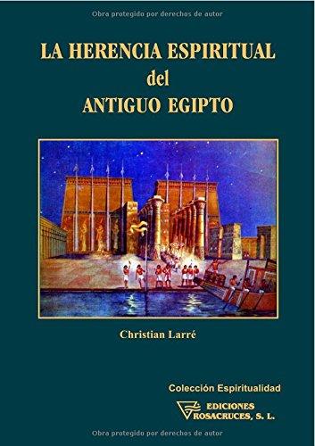 La Herencia Espiritual Del Antiguo Egipto por Christian Larré