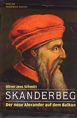 Skanderbeg: Der neue Alexander auf dem Balkan (Biografien) hier kaufen
