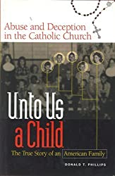 Unto Us a Child: Abuse and Deception in the Catholic Church by Donald T. Phillips (2002-10-01)
