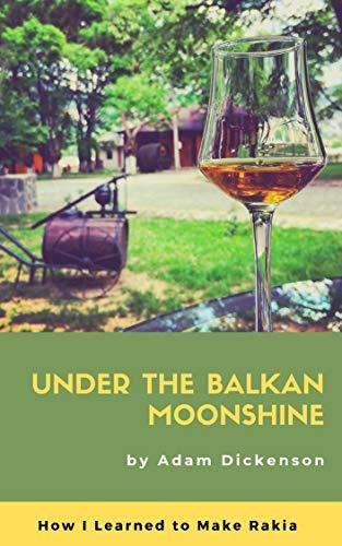 UNDER THE BALKAN MOONSHINE: How I Learned to Make Rakia (English Edition)