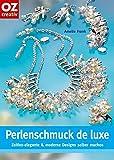 Perlenschmuck de luxe: Zeitlos-elegante und moderne Designs selber machen (Creativ-Taschenbuecher. CTB)