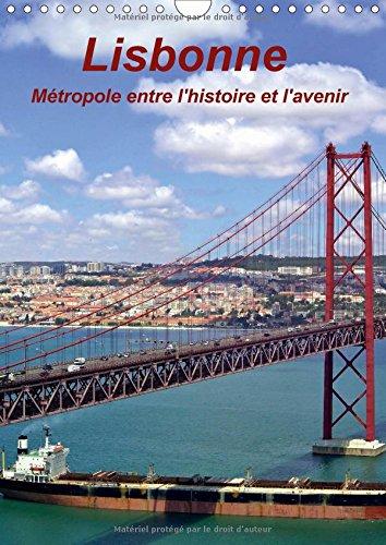 Preisvergleich Produktbild Lisbonne Metropole Entre L'histoire Et L'avenir 2017: Les Vues Les Plus Interessantes De La Capitale Du Portugal (Calvendo Places)