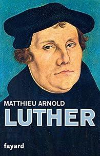 Martin Luther par Matthieu Arnold