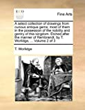 download ebook a select collection of drawings from curious antique gems; most of them in the possession of the nobility and gentry of this kingdom. etched after the rembrandt, by t. worlidge. volume 2 of 3 pdf epub