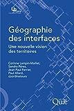 Géographie des interfaces: Une nouvelle vision des territoires (Update Sciences & technologies) (French Edition)
