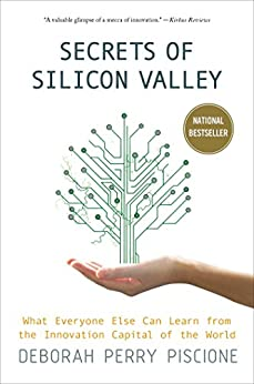 Secrets of Silicon Valley: What Everyone Else Can Learn from the Innovation Capital of the World von [Piscione, Deborah Perry]