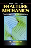 Fracture Mechanics: Fundamentals and Applications, Third Edition