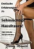 Sehnsüchtige Hausfrauen! Erotische Erfahrungen (2) - Fünf Kurzgeschichten