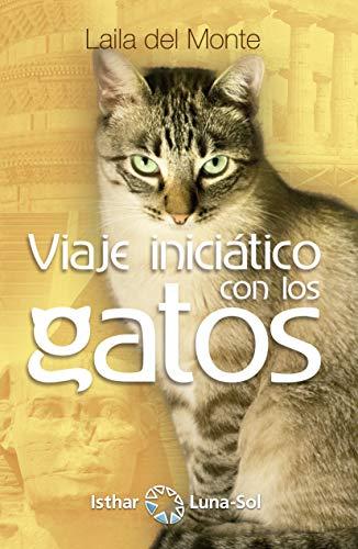 Viaje Iniciático con los Gatos (Spanish Edition) par [Del Monte, Laila]