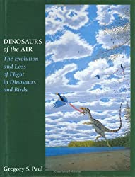 Dinosaurs of the Air: The Evolution and Loss of Flight in Dinosaurs and Birds