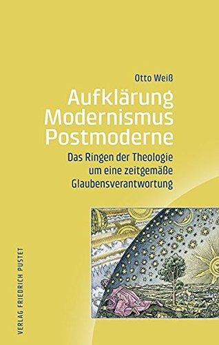 Aufklärung-Modernismus-Postmoderne: Das Ringen der Theologie um eine zeitgemäße Glaubensverantwortung