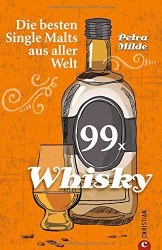 Whisky-Führer: 99 x Whisky. Die besten Single Malts aus aller Welt. Ein Whisky-Buch über berühmte Whiskys und Newcomer weltweit. Whisky trinken leicht gemacht.