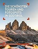 Die schönsten Touren und Fotospots in Südtirol - Judith Niederwanger, Alexander Pichler