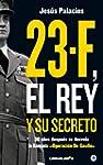 23-F, el Rey y su secreto.: 30 a�os d...