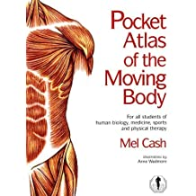 Pocket Atlas of the Moving Body: For All Students of Human Biology, Medicine, Sports and Physical Therapy by Cash, Mel (2007) Spiral-bound