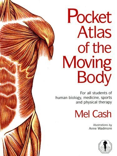 Pocket Atlas of the Moving Body: For All Students of Human Biology, Medicine, Sports and Physical Therapy by Cash, Mel (2007) Spiral-bound par Mel Cash