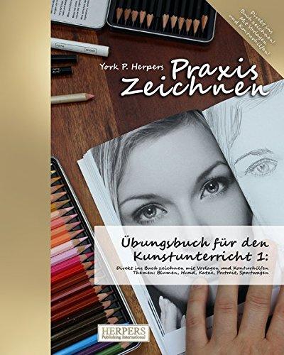 Praxis Zeichnen - Übungsbuch für den Kunstunterricht 1: Direkt ins Buch zeichnen mit Vorlagen und...