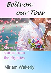 Bells on our Toes: Short love stories from the Eighties (Collection of Miriam Wakerly's short stories published in magazines Book 2)