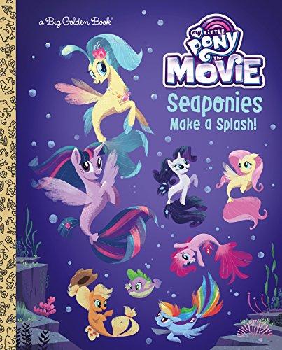 Seaponies Make a Splash! (My Little Pony: The Movie) (Big Golden Book)