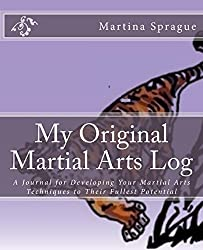 My Original Martial Arts Log: A Journal for Developing Your Martial Arts Techniques to Their Fullest Potential