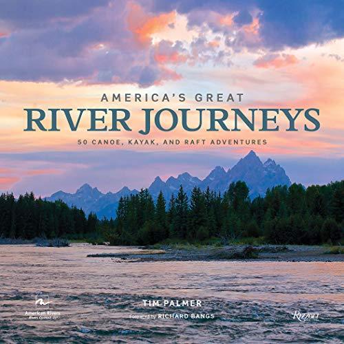 America's Great River Journeys: 50 Canoe, Kayak, and Raft Adventures