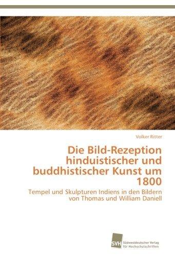 Die Bild-Rezeption hinduistischer und buddhistischer Kunst um 1800: Tempel und Skulpturen Indiens in den Bildern von Thomas und William Daniell (German Edition) by Volker Ritter (2013-02-14)