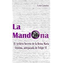 La Mandona: El Archivo Secreto de la Reina María Cristina, antepasada de Felipe VI