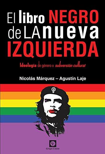 El Libro Negro de la Nueva Izquierda: Ideología de género o subversión cultural por Nicolás Márquez