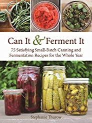 Can It & Ferment It: More Than 75 Satisfying Small-Batch Canning and Fermentation Recipes for the Whole