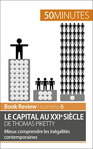 Le capital au XXIe sicle de Thomas Piketty (analyse de livre): Mieux comprendre les ingalits contemporaines (Book Review t. 6)