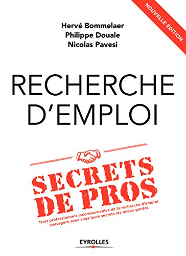 Recherche d'emploi : secrets de pros: Trois professionnels incontournables de la recherche d'emploi partagent avec vous leurs secrets les mieux gardés par Hervé Bommelaer