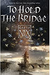 To Hold The Bridge: Tales from the Old Kingdom and Beyond Kindle Edition
