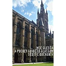 Wee Glesca 2015 - My Pocket Guide to Glasgow: Early 2015 Edition from a Glasgow Insider (English Edition)