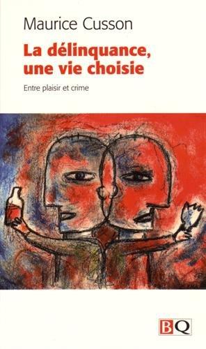 La Delinquance, une Vie Choisie. Entre Plaisir et Crime